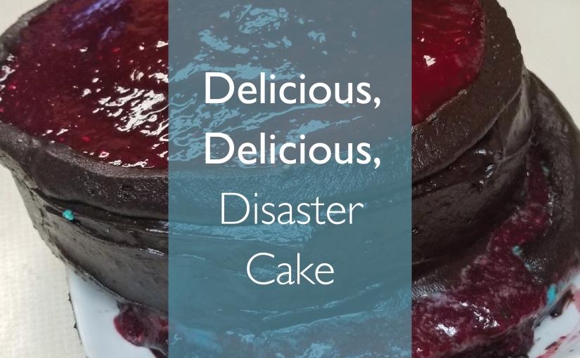 Delicious, Delicious DisasterCake