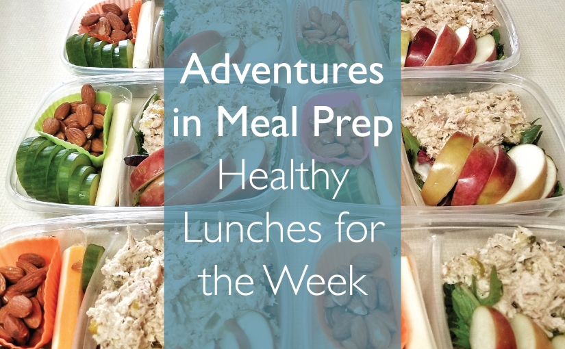 Adventures in Meal Prep: Healthy Lunch Prep for the Week