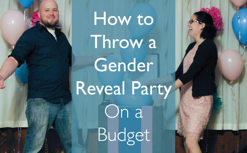 Gender Reveal Party on a Budget – Everything from Snacks to Games to the WOW