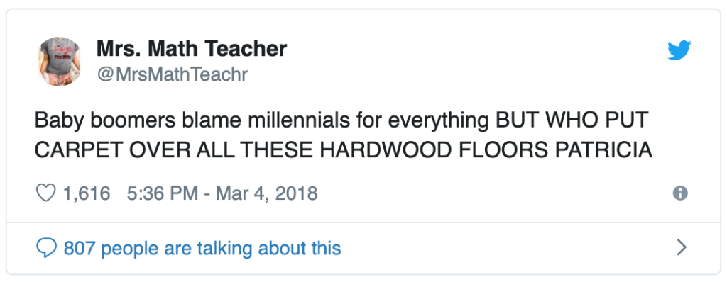 "Tweet, ""baby boomers blame millennials for everything BUT WHO PUT CARPET OVER ALL THESE HARDWOOD FLOORS PATRICIA"""