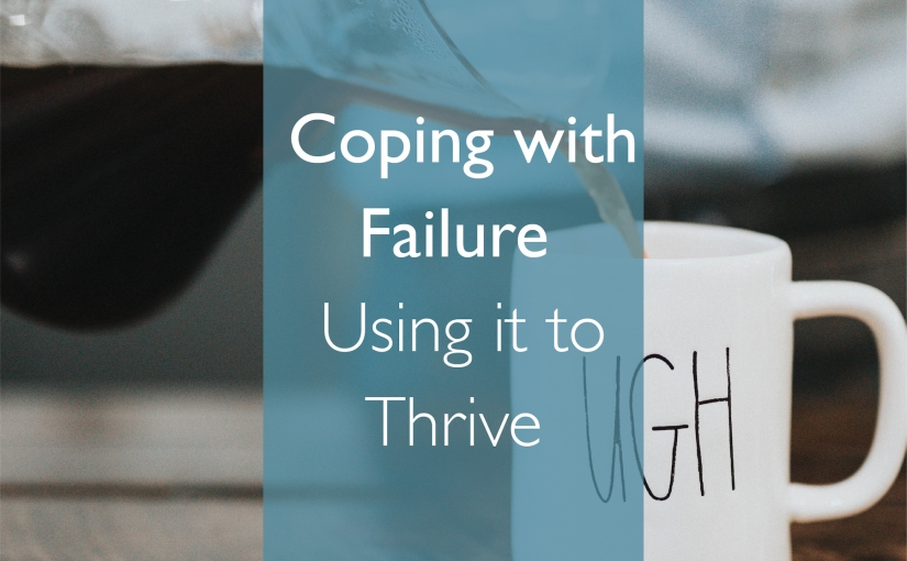 Coping with Failure – Using it to Thrive
