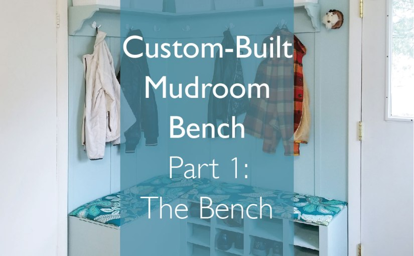 Custom Built Mudroom Bench – On a DIYer's Budget and Skill