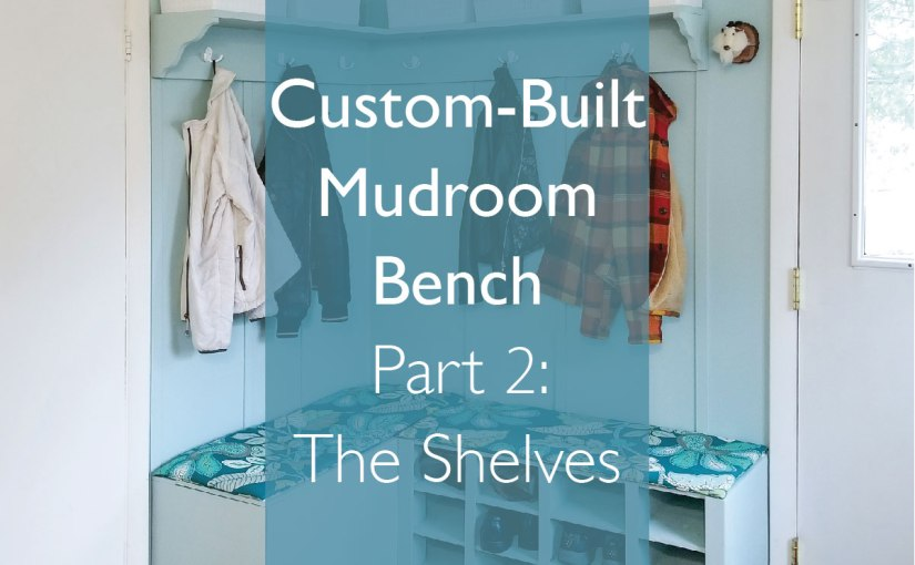 Custom Built Mudroom Bench – DIY Shelves