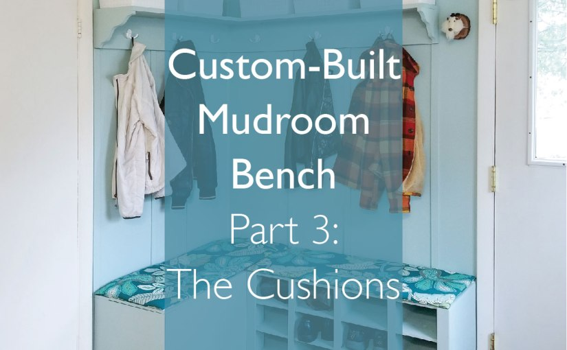 Custom Build Mudroom Bench – The Cushions