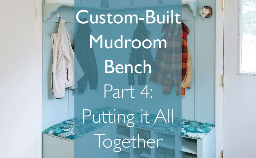 Custom Build Mudroom Bench – Putting it All Together